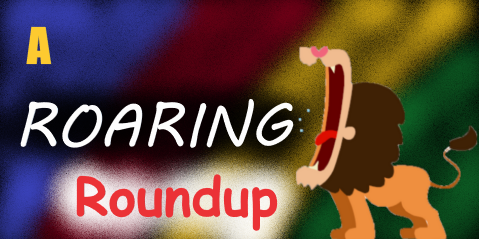 A cartoon lion is on the right roaring with the words 'A Roaring Roundup' on a blue, red, yellow, and green background