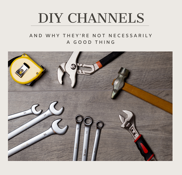'DIY Channels' is written up 'And why they're not necessarily a good thing' which is above a picture of tools